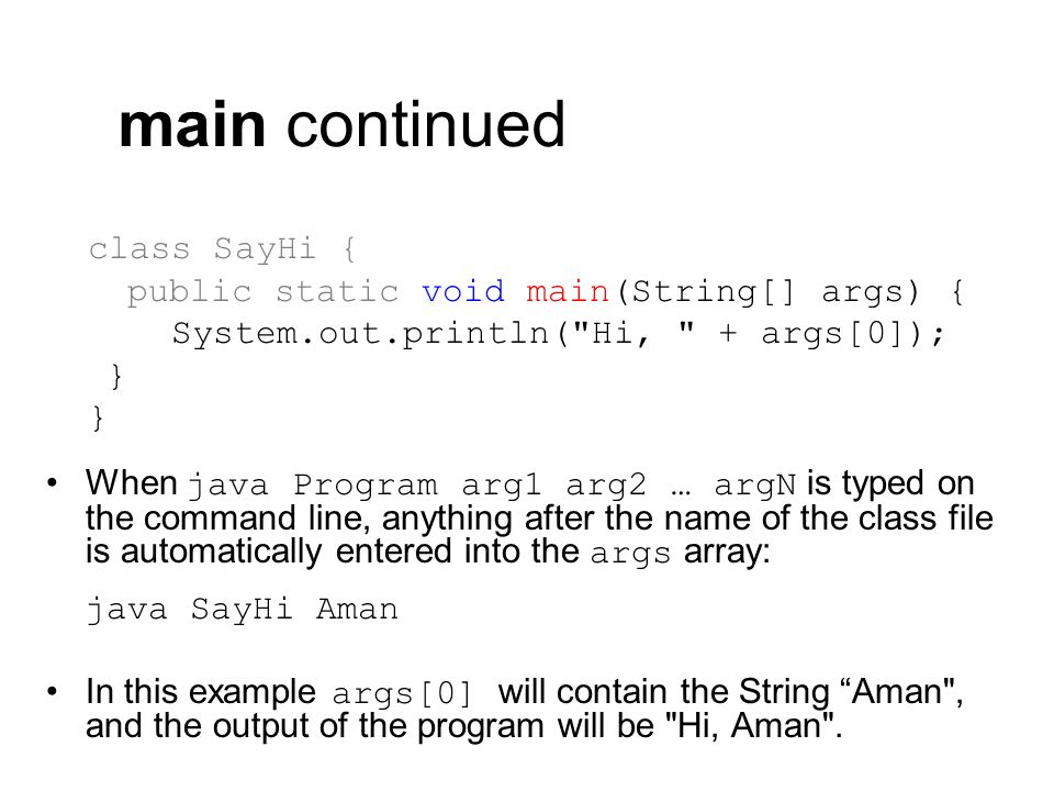 main continued class SayHi { public static void main(String[] args) {